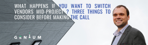 What-Happens-If-You-Want-to-Switch-Vendors-Mid-Project-Three-Things-to-Consider-Before-Making-the-Call